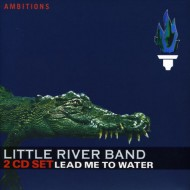LITTLE RIVER BAND - Lead Me To Water
