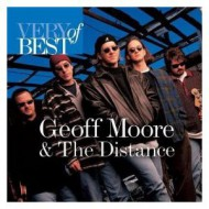 MOORE, GEOFF & THE DISTANCE - Very Best Of Geoff Moore & The Distance