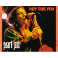 PEARL JAM - Not For You