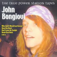 BONGIOVI, JOHN - The True Power Station Tapes