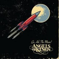 ANGELS OR KINGS - Go Ask The Moon !