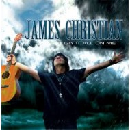 CHRISTIAN, JAMES - Lay It All On Me