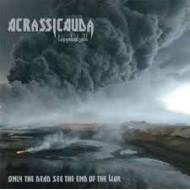 ACRASSICAUDA - Only The Dead See The End...