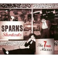 SPARKS - Shortcuts: The 7 Inch Mixes