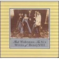 WAKEMAN, RICK - The Six Wives Of Henry VIII