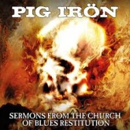 PIG IRÖN - Sermonts From The Church Of Blues Restitution (Digipak)