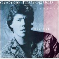 THOROGOOD, GEORGE & THE DESTROYERS - Maverick