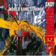 SUMMERS, ANDY - World Gone Strange