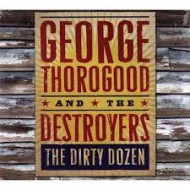 THOROGOOD, GEORGE & THE DESTROYERS - The Dirty Dozen