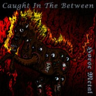 CAUGHT IN THE BETWEEN - Horse Metal