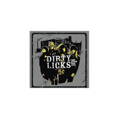 DIRTY LICKS - Too Little Too Late