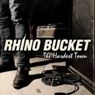 RHINO BUCKET - The Hardest Town