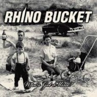 RHINO BUCKET - Who's Got Mine?