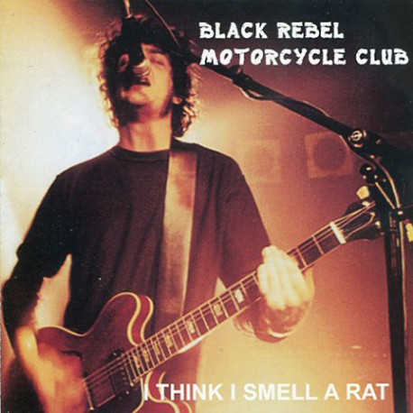 BLACK REBEL MOTORCYCLE CLUB - I Think I Smell A Rat