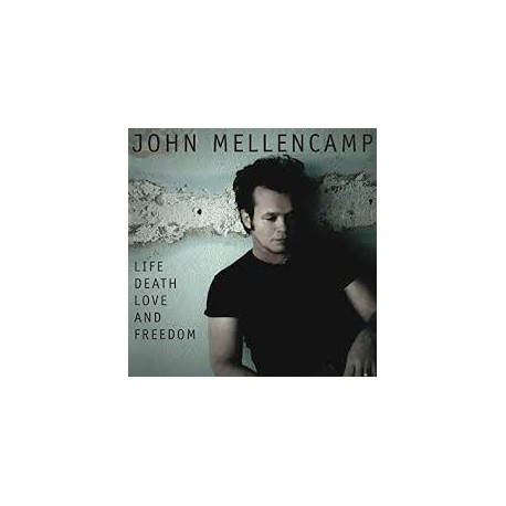 MELLENCAMP, JOHN - Life Death Love And Freedom