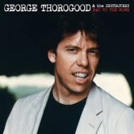 THOROGOOD, GEORGE & THE DESTROYERS - Bad To The Bone