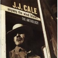 CALE, J.J. - Anyway The Wind Blows - The Anthology