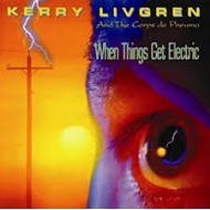 LIVGREN, KERRY AND CORPS DE PNEUMA - When Things Get Electric