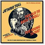 JETHRO TULL - Too Old To Rock 'N' Roll: Too Young To Die!