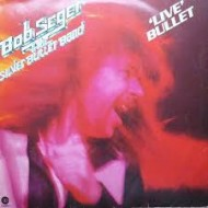 SEGER, BOB AND T.S.B.B. - Live Bullet