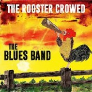 BLUES BAND, THE - The Rooster Crowed (Digipak)