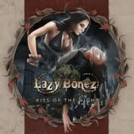 LAZY BONEZ - Kiss Of The Night (Digipak)