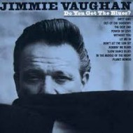 VAUGHAN, JIMMIE - Do You Get The Blues? (Digipak)