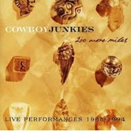 COWBOY JUNKIES - 200 More Miles - Live Performances 1985-1994
