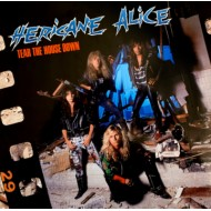 HERICANE ALICE - Tear The House Down