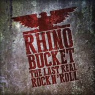 RHINO BUCKET - The Last Real Rock N' Roll (Digipak)