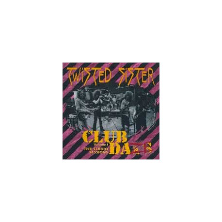TWISTED SISTER - Club Daze vol.1 / The Studio Sessions