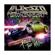 BLESSED BY A BROKEN HEART - Pedal To The Metal