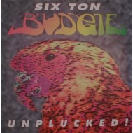 SIX TON BUDGIE - Unplucked