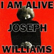 WILLIAMS, JOSEPH - I'm alive