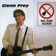 FREY, GLENN - No Fun Aloud