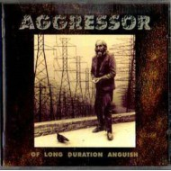 AGGRESSOR - Of Long Duration Anguish