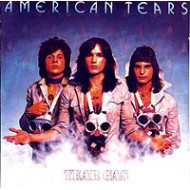AMERICAN TEARS - Tear Gas