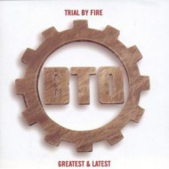 BACHMAN - TURNER OVERDRIVE - Trial By Fire / Greatest & Latest