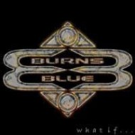 BURNS BLUE - What If