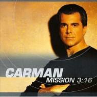 CARMAN - Mission 3:16