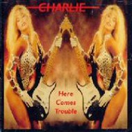 CHARLIE - Here Comes Trouble