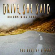 DRIVE SHE SAID - Dreams Will Come - The Best Of & More