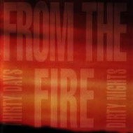 FROM THE FIRE - Thirty Days And Dirty Nights