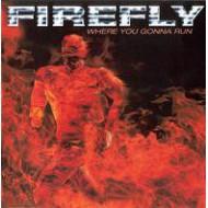 FIREFLY - Where You Gonna Run